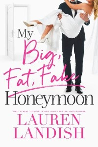 My Big Fat Fake Honeymoon by Lauren Landish
