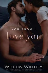 You Know I Love You by Willow Winters