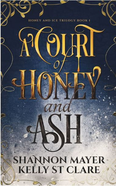 A Court of Honey and Ash by Kelly St. Clare