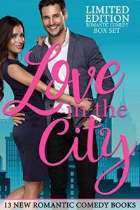Love in the City: Romantic Comedy Box Set
