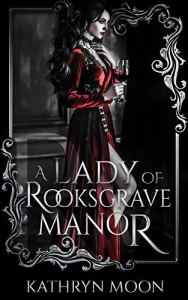 A Lady of Rooksgrave Manor by Kathryn Moon