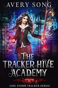 The Tracker Hive Academy: Semester Six by Avery Song