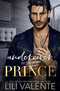 Undercover with the Prince by Lili Valente