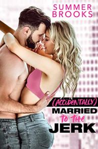 (Accidentally) Married to the Jerk by Summer Brooks