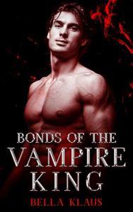 Bonds of the Vampire King by Bella Klaus