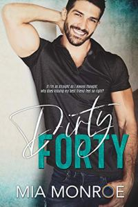 Dirty Forty by Mia Monroe