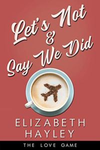 Let's Not & Say We Did by Elizabeth Hayley