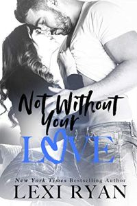 Not Without Your Love by Lexi Ryan