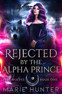 Rejected by the Alpha Prince by Marie Hunter