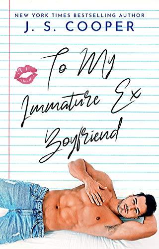 To My Immature Ex Boyfriend by J. S. Cooper