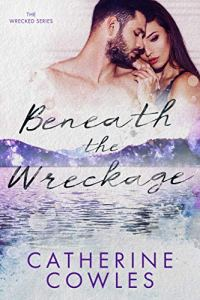 Beneath the Wreckage by Catherine Cowles
