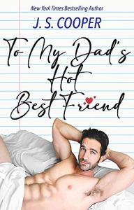 To My Dad's Hot Best Friend by J. S. Cooper