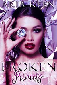 Broken Princess by Aria Keen