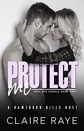 Protect Me: Josh & Charlie #2 by Claire Raye