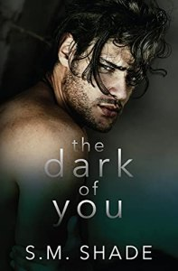 The Dark of You by S.M. Shade