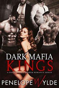 Dark Mafia Kings by Penelope Wylde