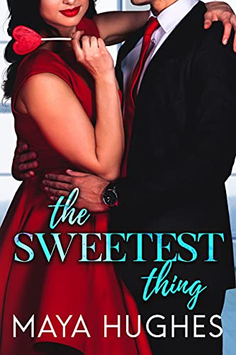 The Sweetest Thing by Maya Hughes