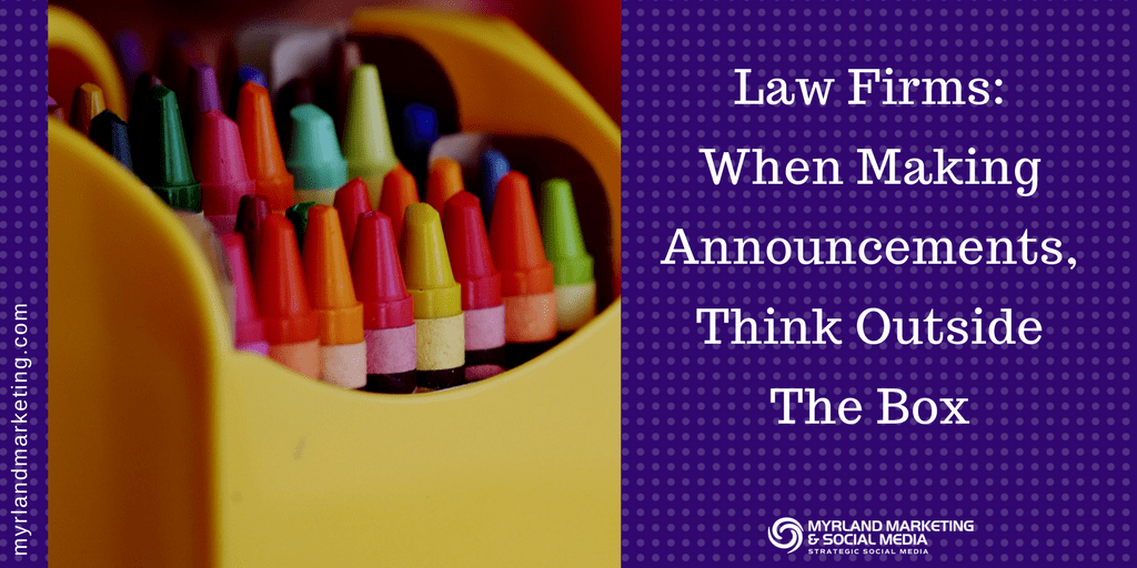 Law Firms, When Making Announcements, Think Outside The Box
