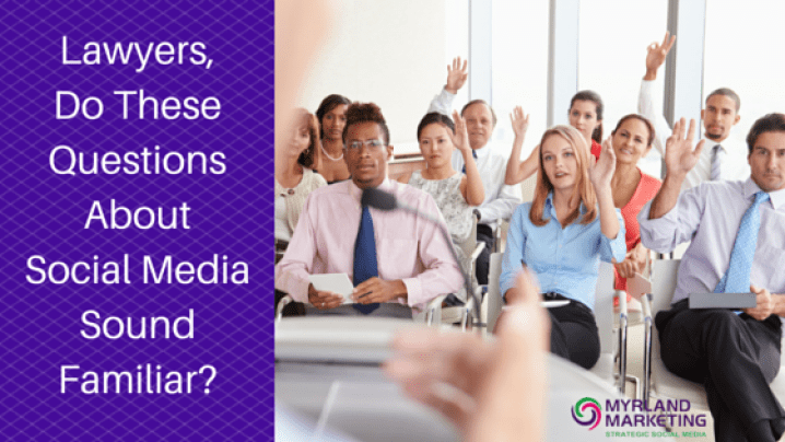 Lawyers, Do These Questions About Social Media Sound Familiar?