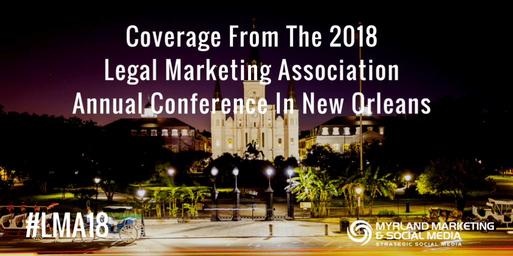 #LMA18 Legal Marketing Association Annual Conference Coverage by Nancy Myrland