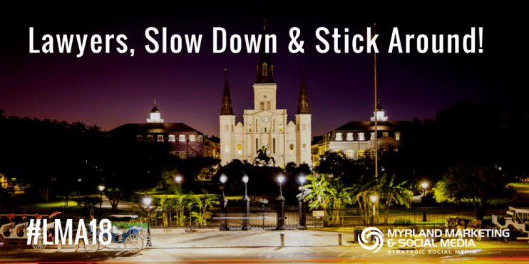 #LMA18 Lawyers, Slow Down and Stick Around