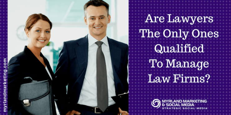 Are Lawyers The Only Ones Qualified To Manage Law Firms?