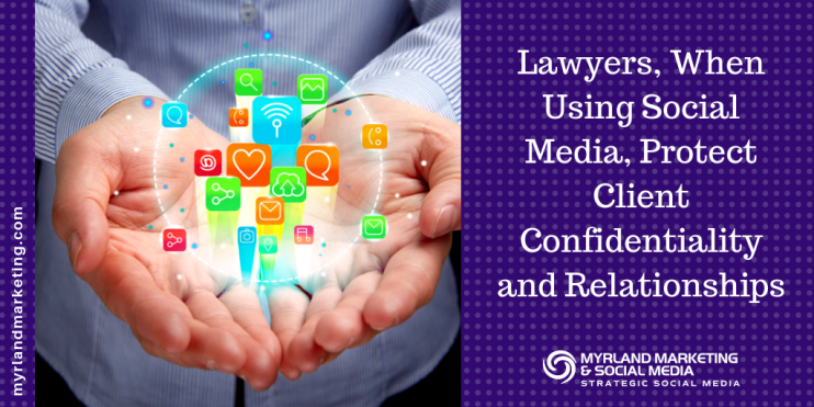 [EP. 27] Lawyers, When Using Social Media, Protect Client Confidentiality and Relationships