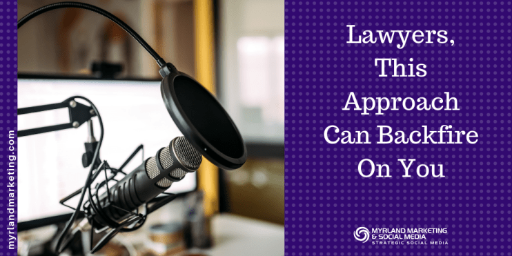 Lawyers, This Approach On Podcasts or Video Can Backfire On You