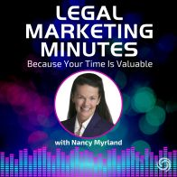 Legal Marketing Minutes Podcast with Nancy Myrland, Legal Marketing Consultant