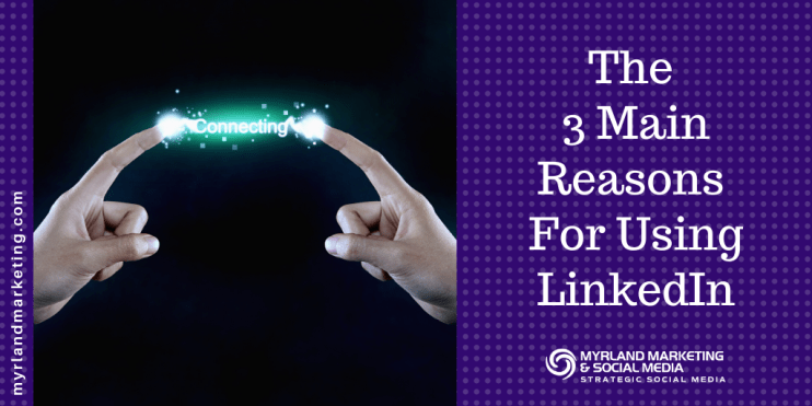 The 3 Main Reasons For Using LinkedIn