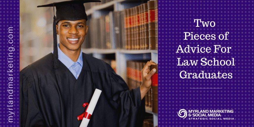 Two Pieces of Advice For Law School Graduates