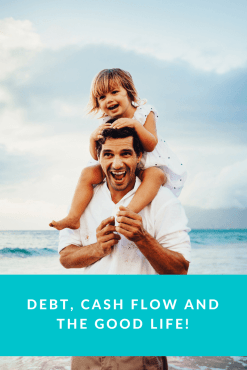 debt cash flow and the good life