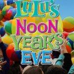 LuLu's Noon Years Eve
