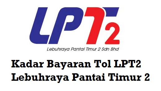Kadar Bayaran Tol LPT2 Lebuhraya Pantai Timur 2
