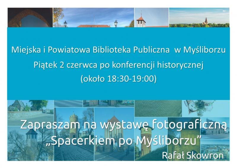 Zaproszenie na wystawę fotograficzną Spacerkiem po Myśliborzu, która odbędzie się 2 czerwca 2017 roku w sali wystawowej Miejskiej i Powiatowej Biblioteki Publicznej w Myśliborzu