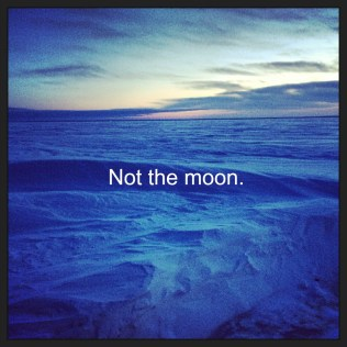 Not the moon
