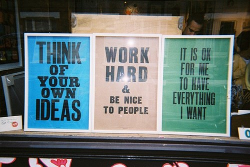 work hard, ideas, think, ok to have everything i want