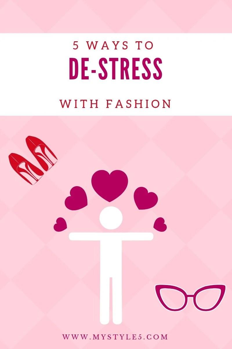 5 Ways to De-Stress With Fashion