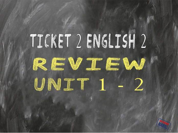 Review unit 1-2 Ticket 2 English 2