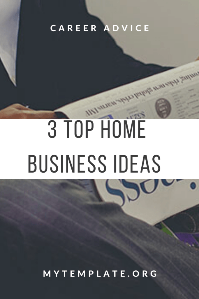 3 Top Home Business Ideas