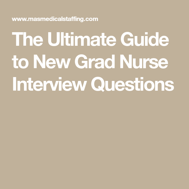 The Ultimate Guide to New Grad Nurse Interview Questions