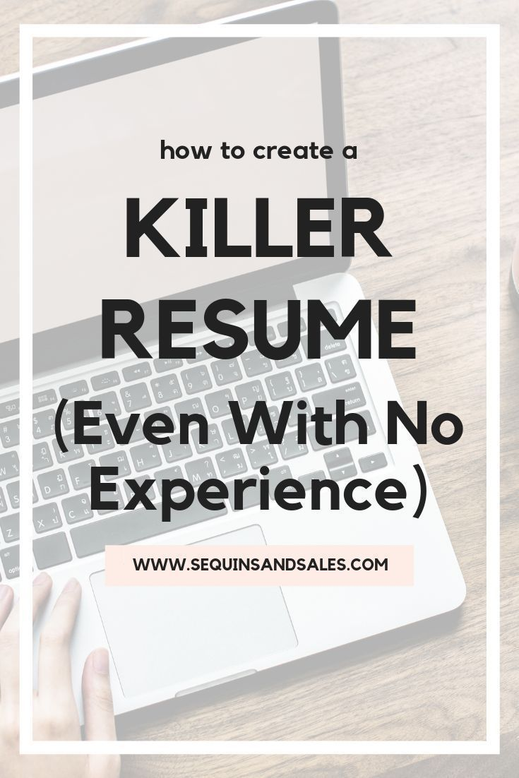 How To Create A Killer Resume With No Experience Sequins and Sales