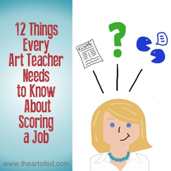 12 Things Every Art Teacher Needs to Know About Scoring a Job The Art of Ed