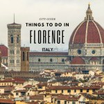 THINGS TO DO IN FLORENCE, ITALY – CITY TRAVEL GUIDE