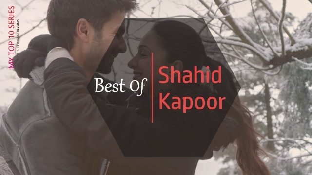 Top 10 – Best of Shahid Kapoor Bollywood Songs