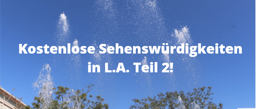 Kostenlose Sehenswürdigkeiten in Los Angeles!