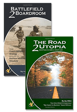 Road to Utopia (and how to take a shortcut) and Battlefield2Boardroom Books by Jay Allen