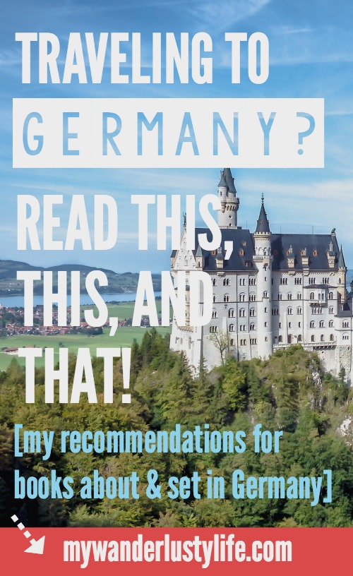 Traveling to Germany? Read these books! My personal recommendations for book about and/or set in locations all over Germany.