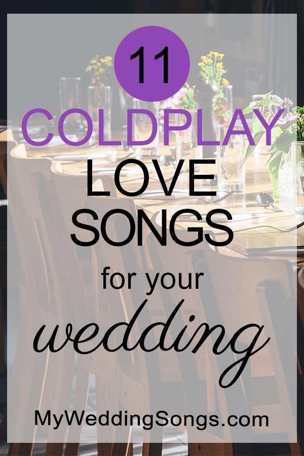 11 Coldplay Love Songs For Your Wedding My Wedding Songs