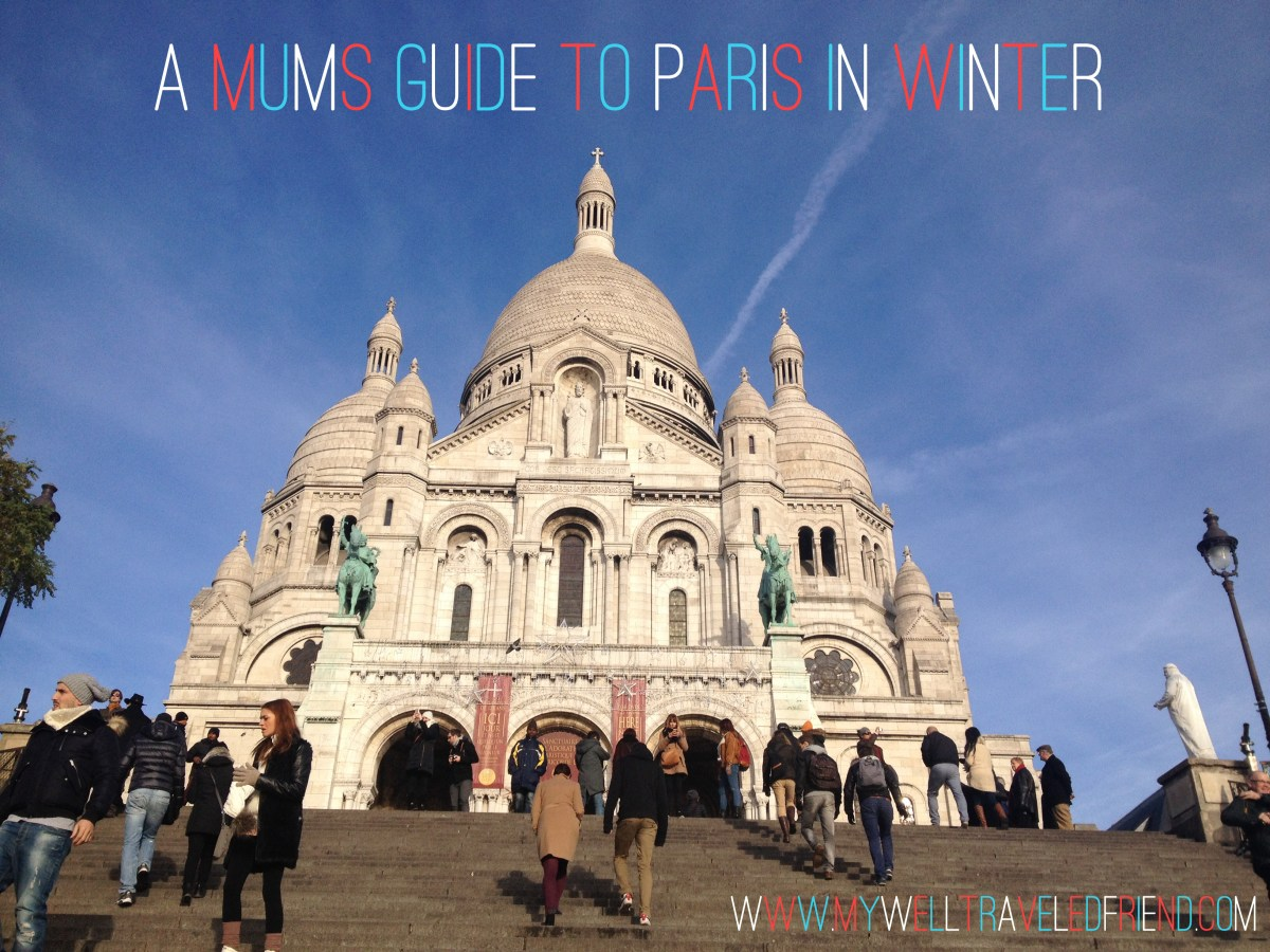 A mums guide to Paris in winter
